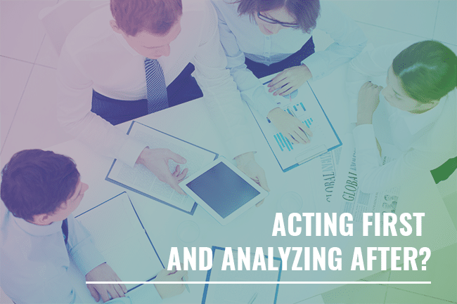 acting first and analyzing after?